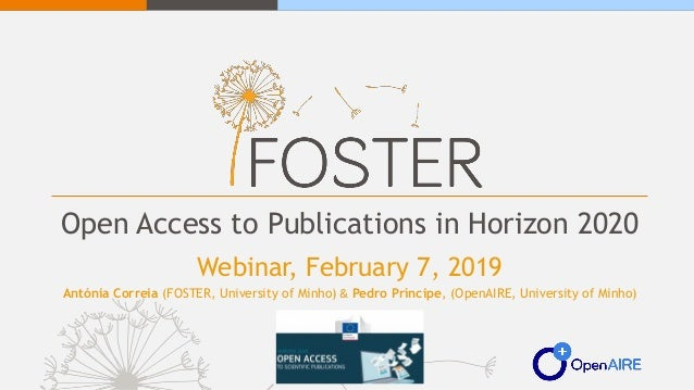 Open Access to Publications in Horizon 2020 Webinar, February 7, 2019 Antónia Correia (FOSTER, University of Minho) & Pedr...