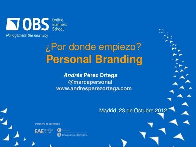 ¿Por donde empiezo?        Personal Branding                  Andrés Pérez Ortega                   @marcapersonal        ...
