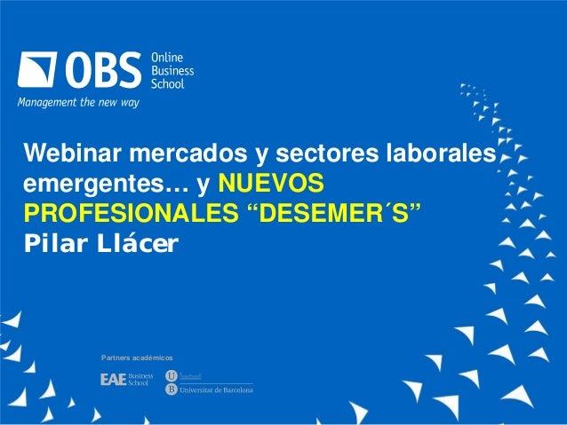 """Partners académicosWebinar mercados y sectores laboralesemergentes… y NUEVOSPROFESIONALES """"DESEMER´S""""Pilar Llácer"""