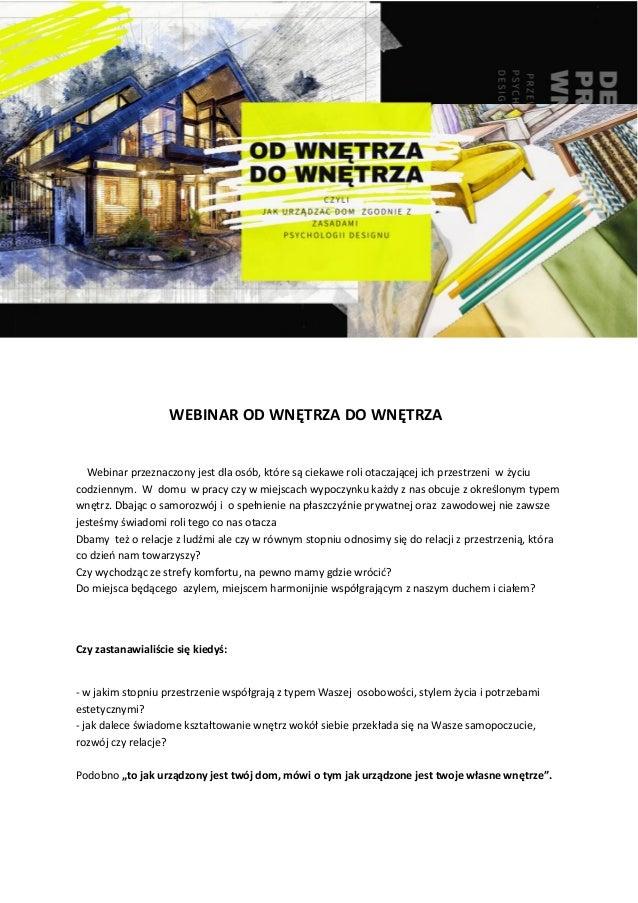 WEBINAR OD WNĘTRZA DO WNĘTRZA Webinar przeznaczony jest dla osób, które są ciekawe roli otaczającej ich przestrzeni w życi...