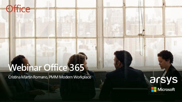 Webinar Office 365 CristinaMartinRomano,PMMModernWorkplace