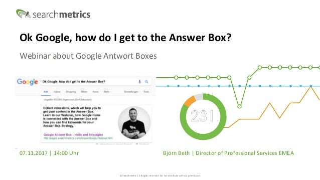 © Searchmetrics. All rights reserved. Do not distribute without permission. Ok Google, how do I get to the Answer Box? Web...