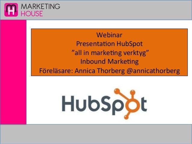 """MARKETINGHOUSEWebinar Presenta,on HubSpot  """"all in marke,ng verktyg""""  Inbound Marke,ng Föreläsare: ..."""