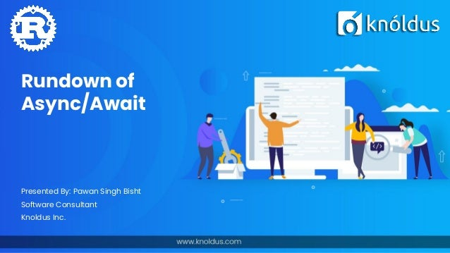 Rundown of Async/Await Presented By: Pawan Singh Bisht Software Consultant Knoldus Inc.