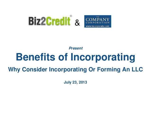 & Benefits of Incorporating Why Consider Incorporating Or Forming An LLC Present Benefits of Incorporating Why Consider In...