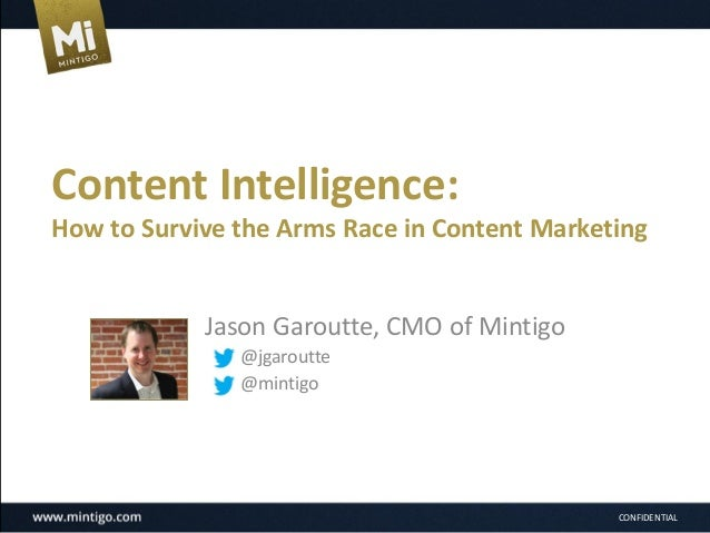 Content Intelligence: How to Survive the Arms Race in Content Marketing  Jason Garoutte, CMO of Mintigo @jgaroutte @mintig...