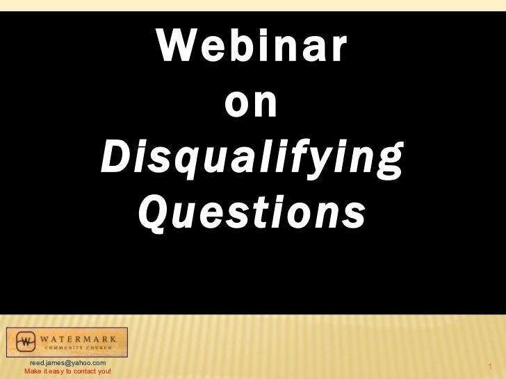 Webinar on Disqualifying Questions [email_address] Make it easy to contact you!