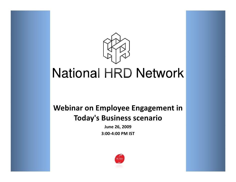 National HRD Network  WebinaronEmployeeEngagementin      Today'sBusinessscenario               June26,2009      ...