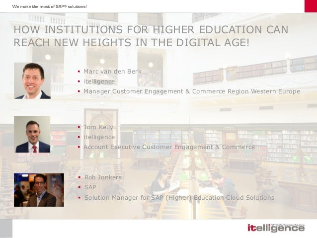 HOW INSTITUTIONS FOR HIGHER EDUCATION CAN REACH NEW HEIGHTS IN THE DIGITAL AGE!  Marc van den Berk  itelligence  Manage...