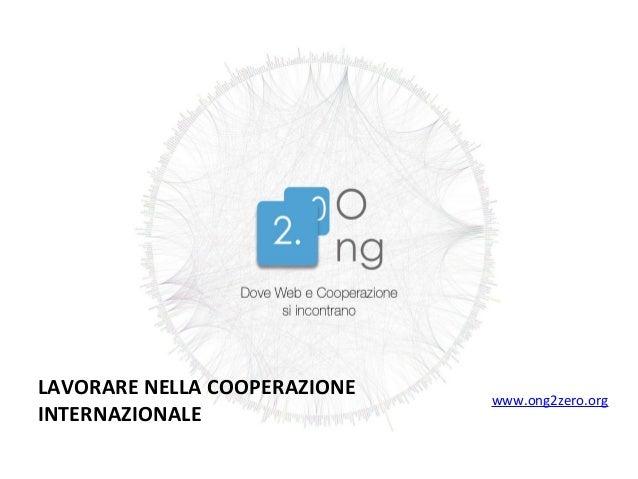 www.ong2zero.org LAVORARE NELLA COOPERAZIONE INTERNAZIONALE