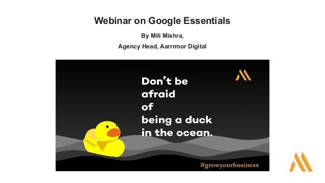 Webinar on Google Essentials By Mili Mishra, Agency Head, Aarrrmor Digital