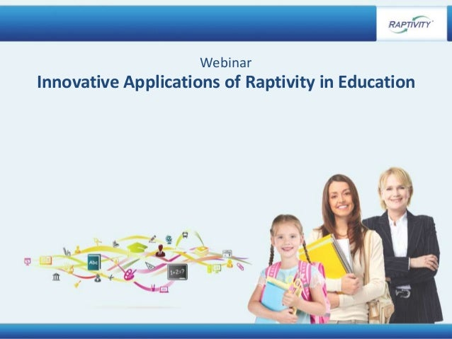 Copyright © 2016 Harbinger Knowledge Products Pvt. Ltd. All Rights Reserved. Innovative Applications of Raptivity in Educa...
