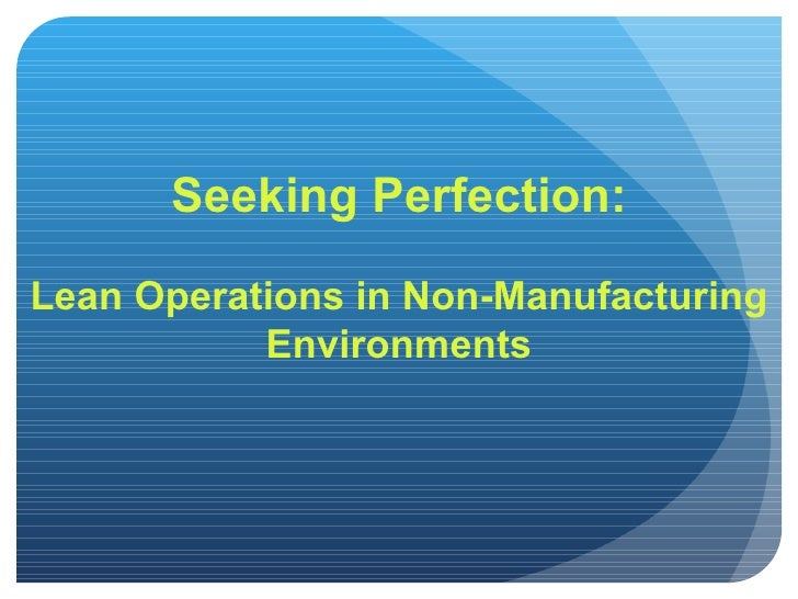 Seeking Perfection: Lean Operations in Non-Manufacturing Environments