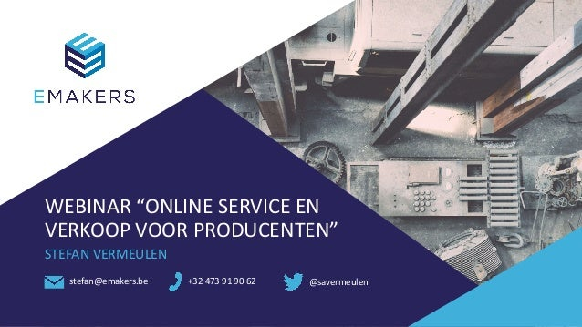 "WEBINAR""ONLINESERVICEEN VERKOOPVOORPRODUCENTEN"" STEFANVERMEULEN stefan@emakers.be +32473919062 @savermeulen"