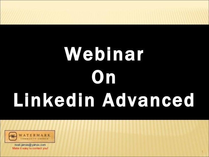 Webinar        OnLinkedin Advanced reed.james@yahoo.comMake it easy to contact you!                               1