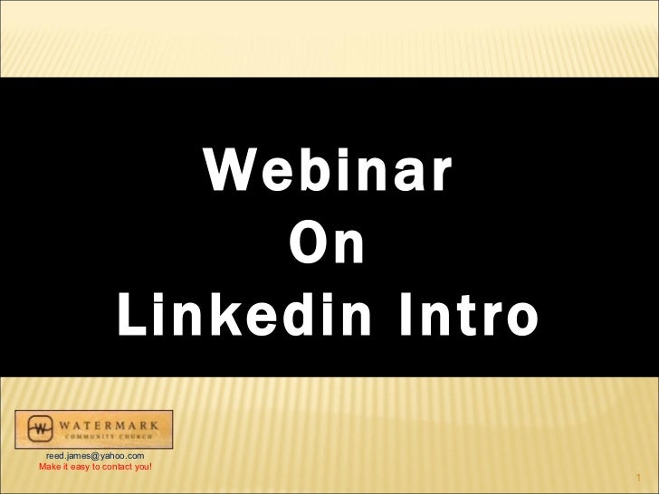 Webinar                        On                   Linkedin Intro reed.james@yahoo.comMake it easy to contact you!       ...