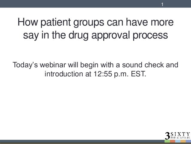 How patient groups can have more say in the drug approval process Today's webinar will begin with a sound check and introd...