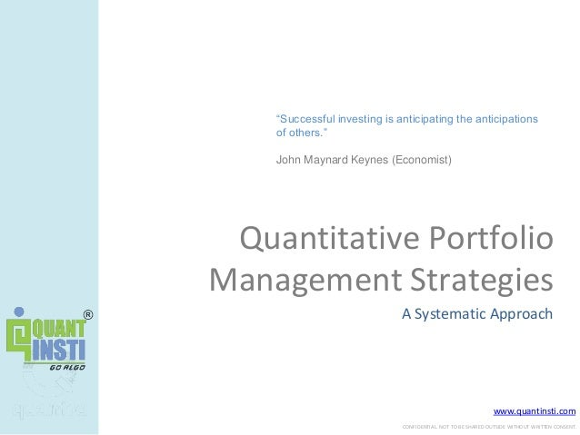 www.quantinsti.com CONFIDENTIAL. NOT TO BE SHARED OUTSIDE WITHOUT WRITTEN CONSENT. Quantitative Portfolio Management Strat...