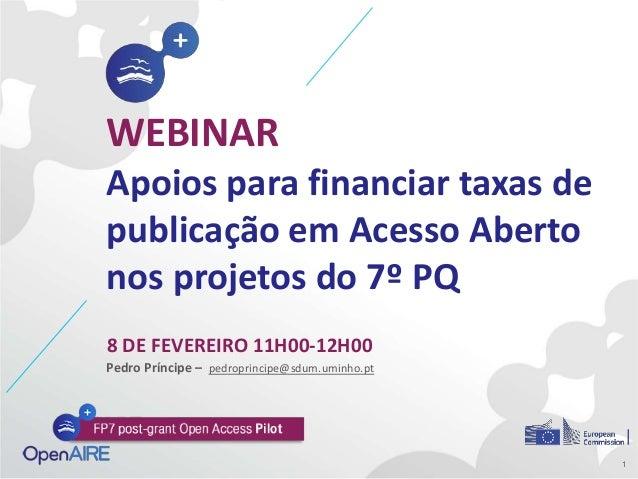 WEBINAR Apoios para financiar taxas de publicação em Acesso Aberto nos projetos do 7º PQ 8 DE FEVEREIRO 11H00-12H00 1 Pedr...