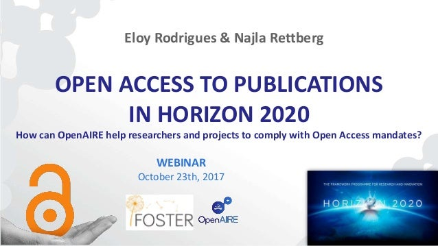 OPEN ACCESS TO PUBLICATIONS IN HORIZON 2020 How can OpenAIRE help researchers and projects to comply with Open Access mand...