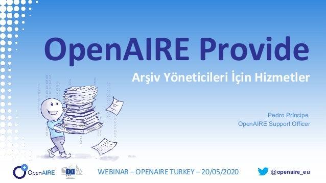 @openaire_eu OpenAIRE Provide Arşiv Yöneticileri İçin Hizmetler Pedro Príncipe, OpenAIRE Support Officer WEBINAR – OPENAIR...