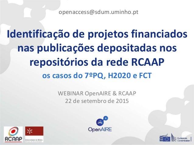 Identificação de projetos financiados nas publicações depositadas nos repositórios da rede RCAAP os casos do 7ºPQ, H2020 e...