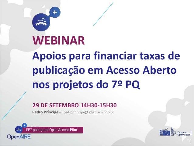 WEBINAR Apoios para financiar taxas de publicação em Acesso Aberto nos projetos do 7º PQ 29 DE SETEMBRO 14H30-15H30 1 Pedr...