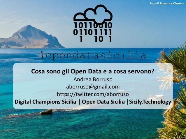 foto di Salvatore Ciambra Cosa sono gli Open Data e a cosa servono? Andrea Borruso aborruso@gmail.com https://twitter.com/...