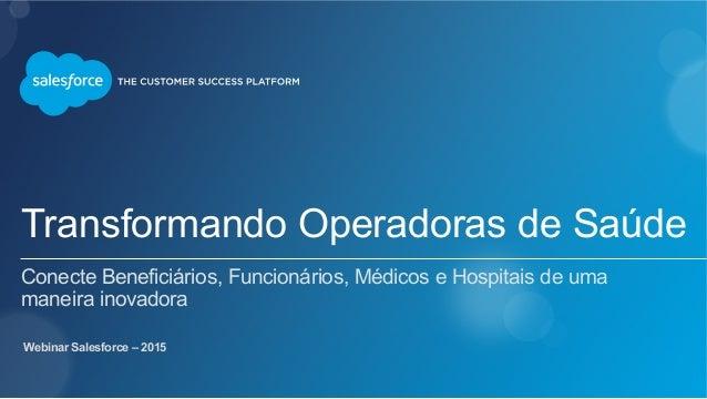 Transformando Operadoras de Saúde Conecte Beneficiários, Funcionários, Médicos e Hospitais de uma maneira inovadora Webina...