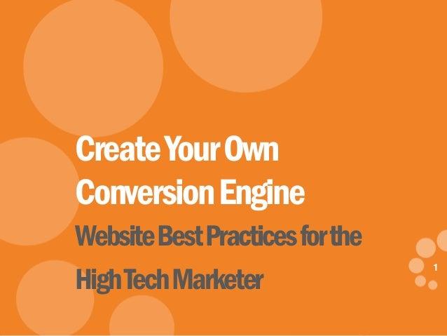 1 eDynamic, Thursday, May 29, 2014 1 CreateYourOwn ConversionEngine WebsiteBestPracticesforthe HighTechMarketer