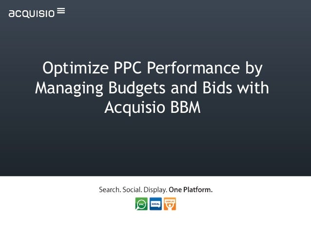 Optimize PPC Performance by Managing Budgets and Bids with Acquisio BBM