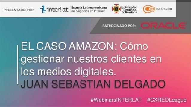 #FormaciónEBusiness#WebinarsINTERLAT #CXREDLeague EL CASO AMAZON: Cómo gestionar nuestros clientes en los medios digitales...