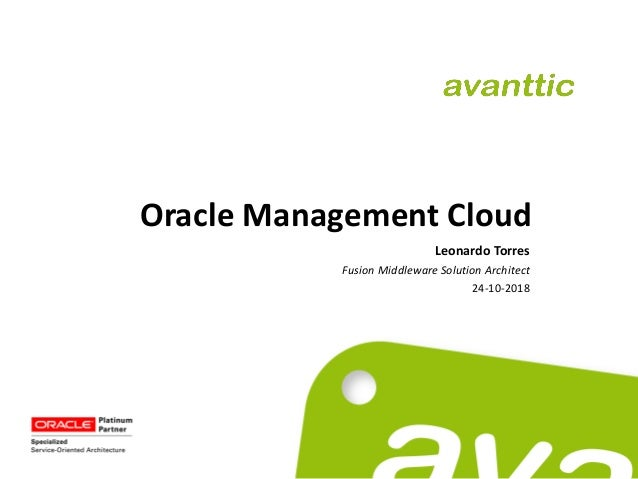 Oracle Management Cloud Leonardo Torres Fusion Middleware Solution Architect 24-10-2018