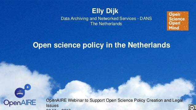 Open science policy in the Netherlands Elly Dijk OpenAIRE Webinar to Support Open Science Policy Creation and Legal Issues...