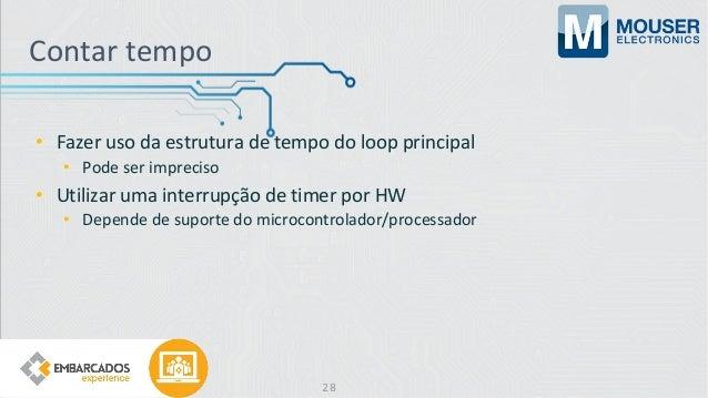 Contar tempo • Fazer uso da estrutura de tempo do loop principal • Pode ser impreciso • Utilizar uma interrupção de timer ...