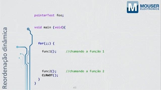 pointerTest foo; void main (void){ for(;;) { func1(); //chamando a função 1 func2(); //chamando a função 2 CLRWDT(); } } R...