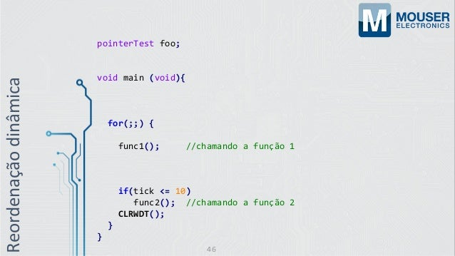 pointerTest foo; void main (void){ for(;;) { func1(); //chamando a função 1 if(tick <= 10) func2(); //chamando a função 2 ...