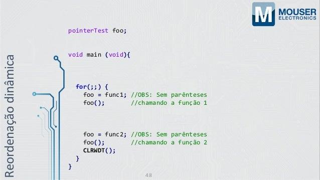pointerTest foo; void main (void){ for(;;) { foo = func1; //OBS: Sem parênteses foo(); //chamando a função 1 foo = func2; ...