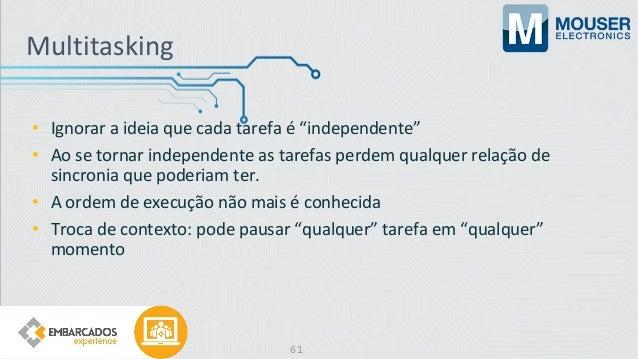 """Multitasking • Ignorar a ideia que cada tarefa é """"independente"""" • Ao se tornar independente as tarefas perdem qualquer rel..."""