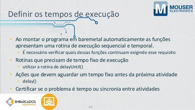 Definir os tempos de execução • Ao montar o programa em baremetal automaticamente as funções apresentam uma rotina de exec...