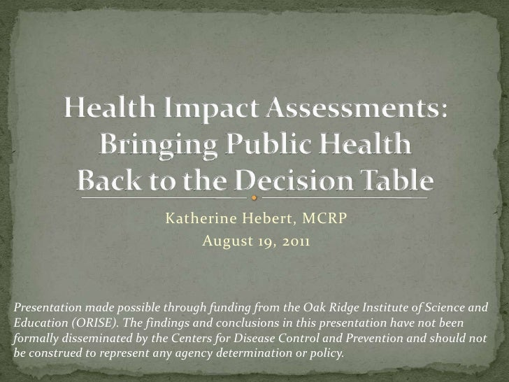 Katherine Hebert, MCRP<br />August 19, 2011<br />Health Impact Assessments: Bringing Public Health Back to the Decision Ta...