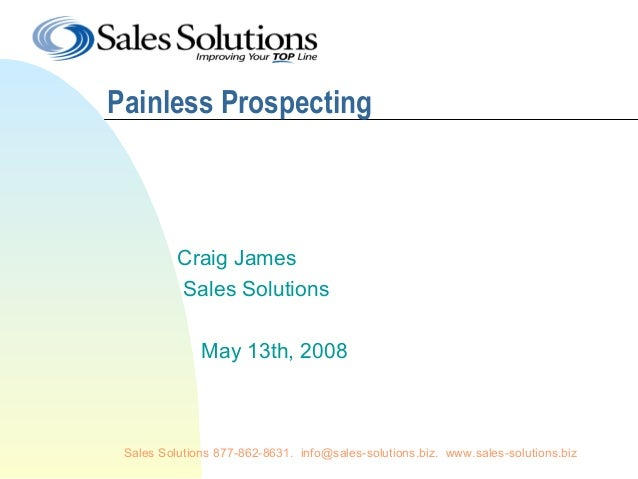 Painless Prospecting          Craig James          Sales Solutions              May 13th, 2008 Sales Solutions 877-862-863...