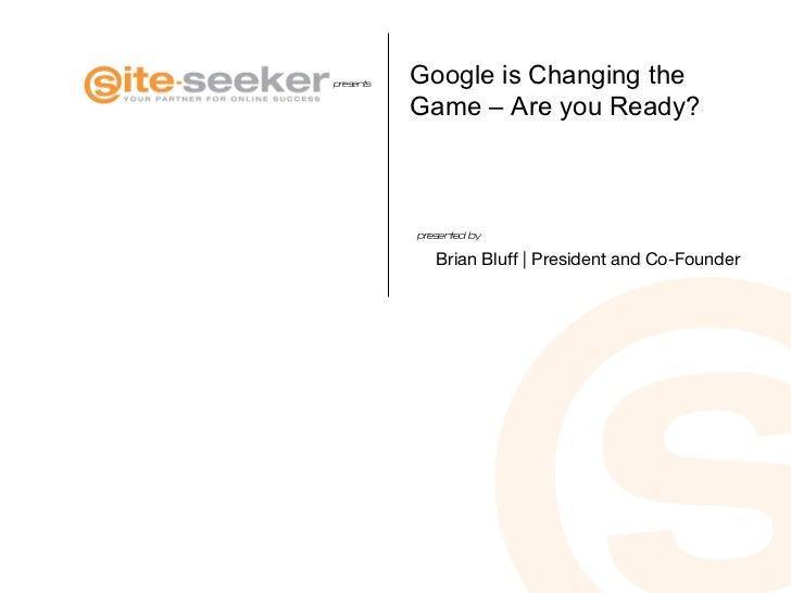 Google is Changing the Game – Are you Ready? Brian Bluff | President and Co-Founder