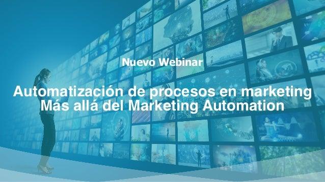 Nuevo Webinar Automatización de procesos en marketing Más allá del Marketing Automation
