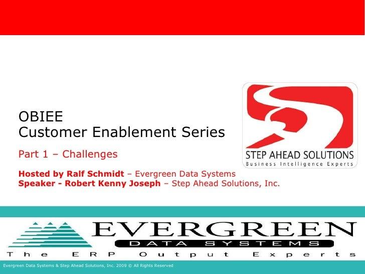 OBIEE Customer Enablement Series Part 1 – Challenges Hosted by Ralf Schmidt  – Evergreen Data Systems Speaker - Robert Ken...