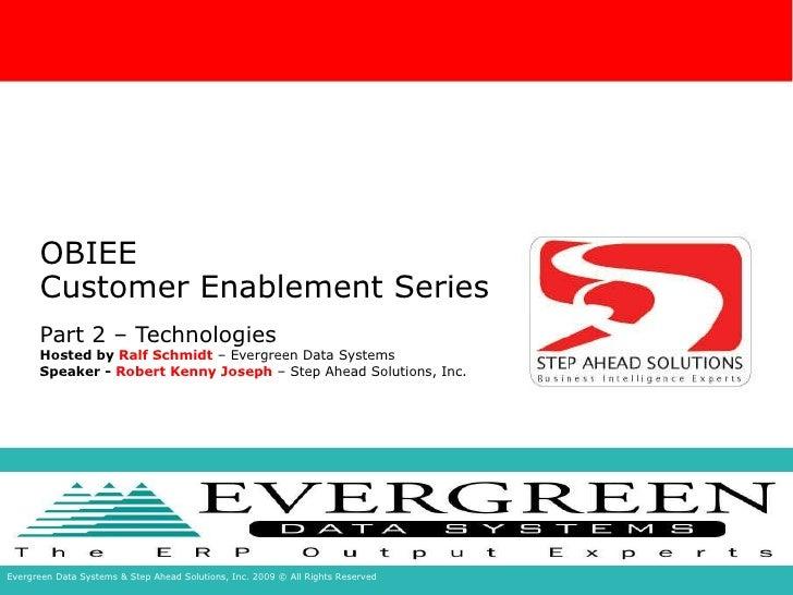 OBIEE Customer Enablement Series Part 2 – Technologies Hosted by  Ralf Schmidt  – Evergreen Data Systems Speaker -  Robert...