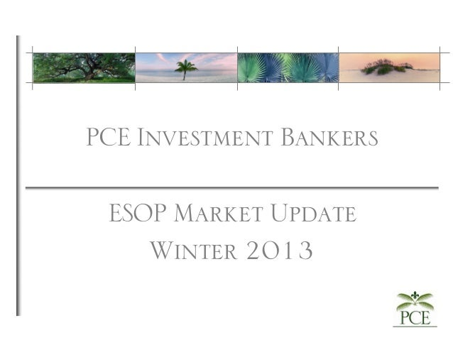 PCE Investment Bankers ESOP Market Update Winter 2013