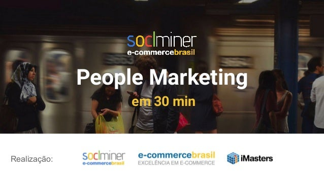 People Marketing em 30 min Realização: