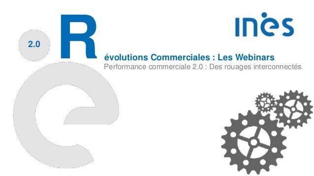 2.0 Révolutions Commerciales : Les Webinars Performance commerciale 2.0 : Des rouages interconnectés