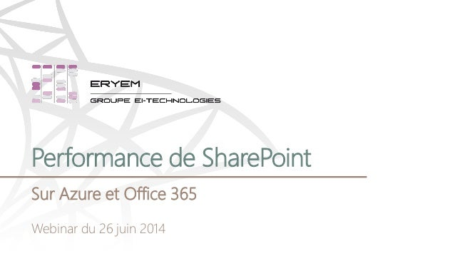Performance de SharePoint Sur Azure et Office 365 Webinar du 26 juin 2014